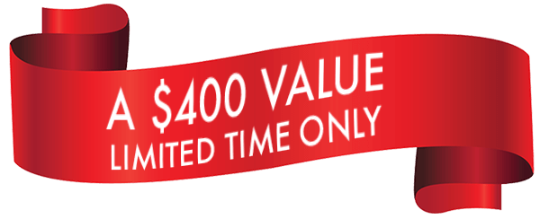 $400 Value - Limited Time Offer